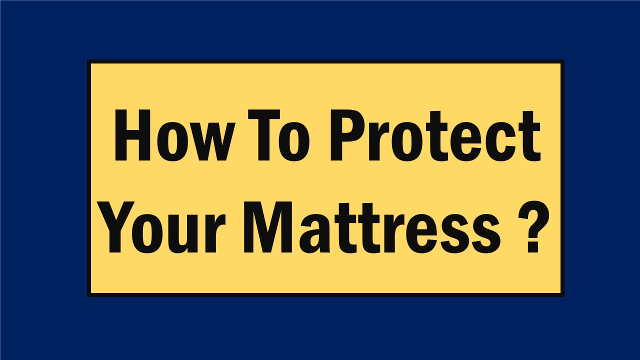 How To Protect Your Mattress Best Tips Mattress Ever