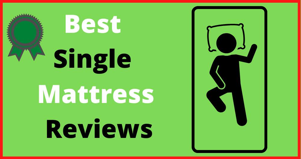 Best Single Mattress Reviews