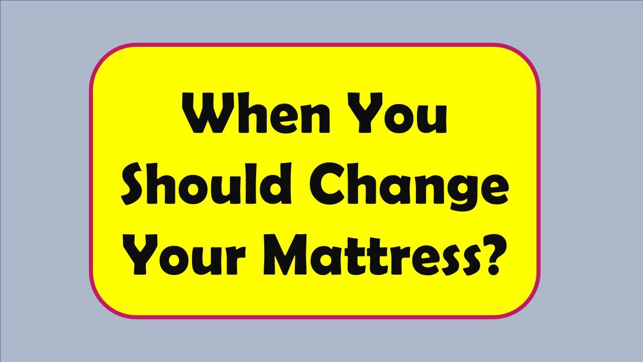 when change mattress