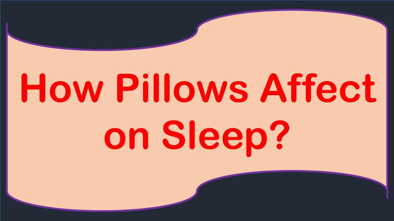How Pillows Affect On Sleep