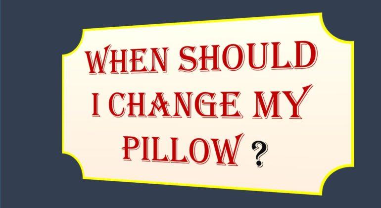 When Change Pillow