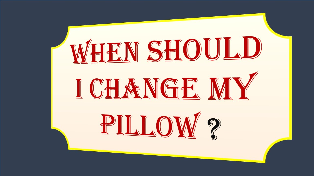 When Change Pillow