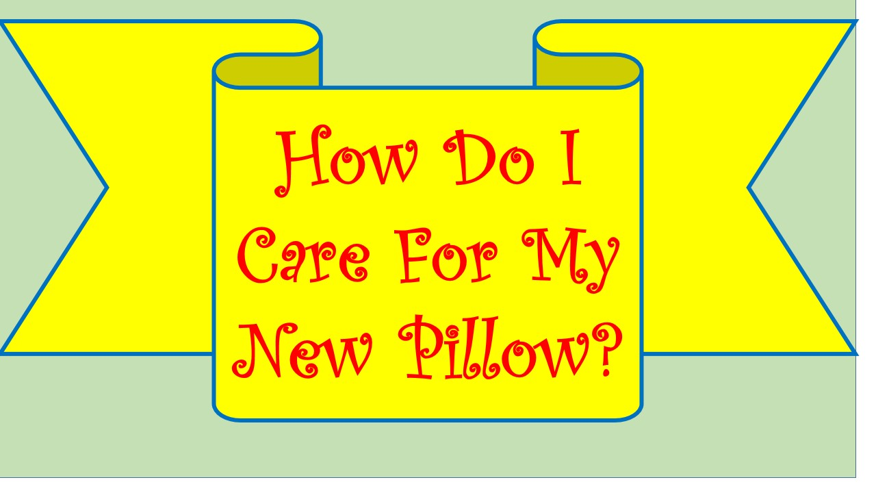 how do I care for my pillow