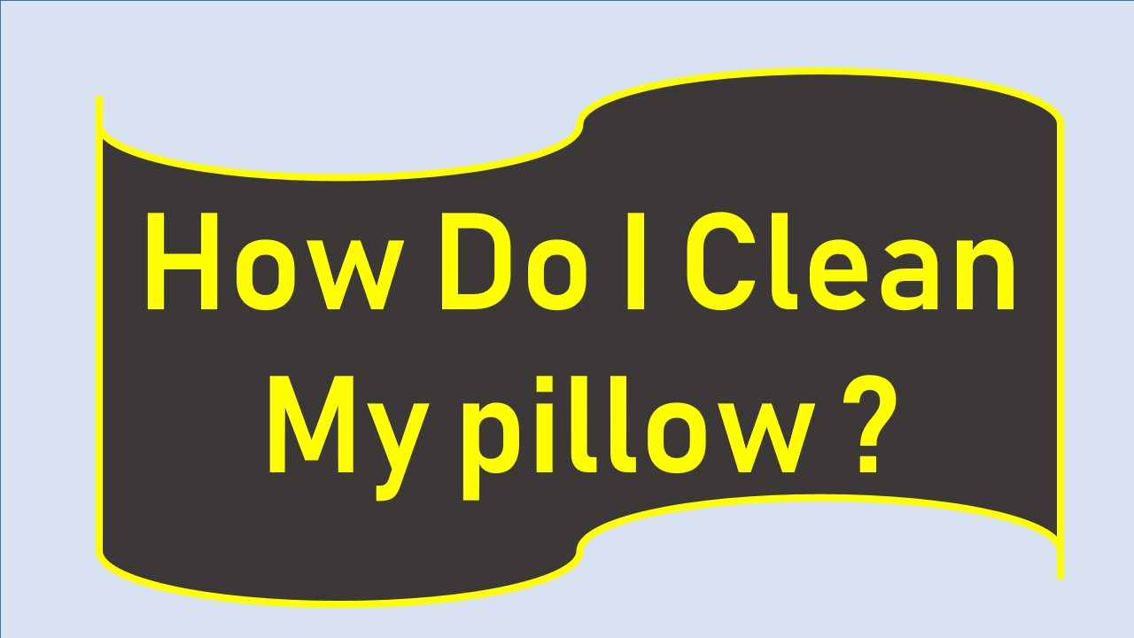 how do I clean my pillow