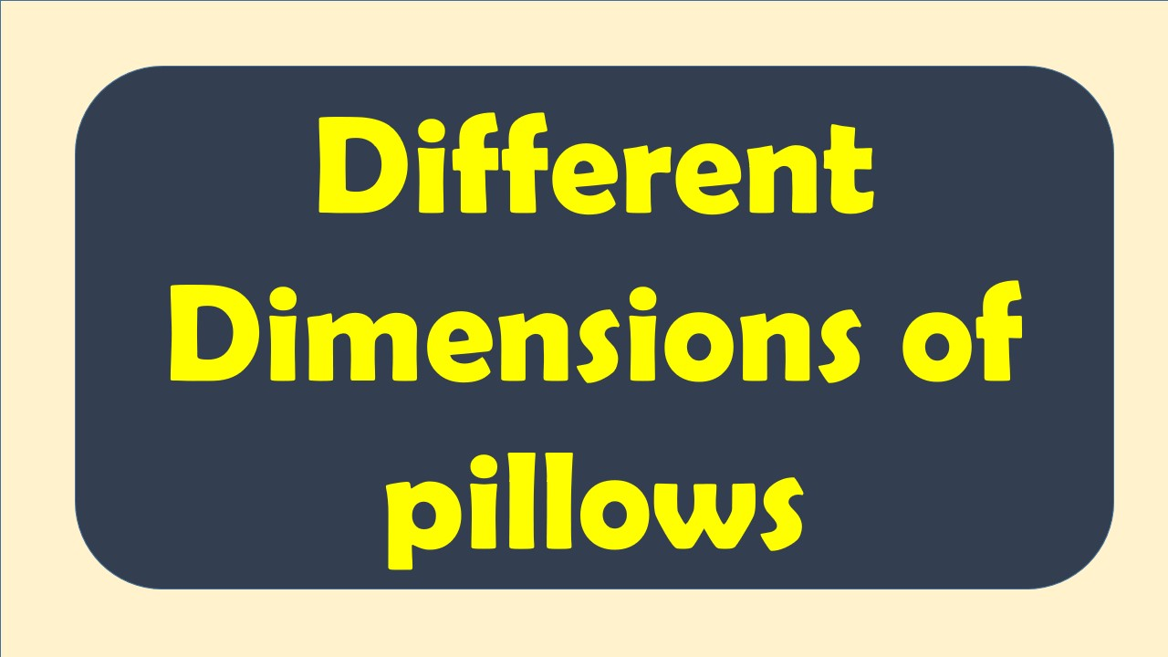 different dimention of pillows