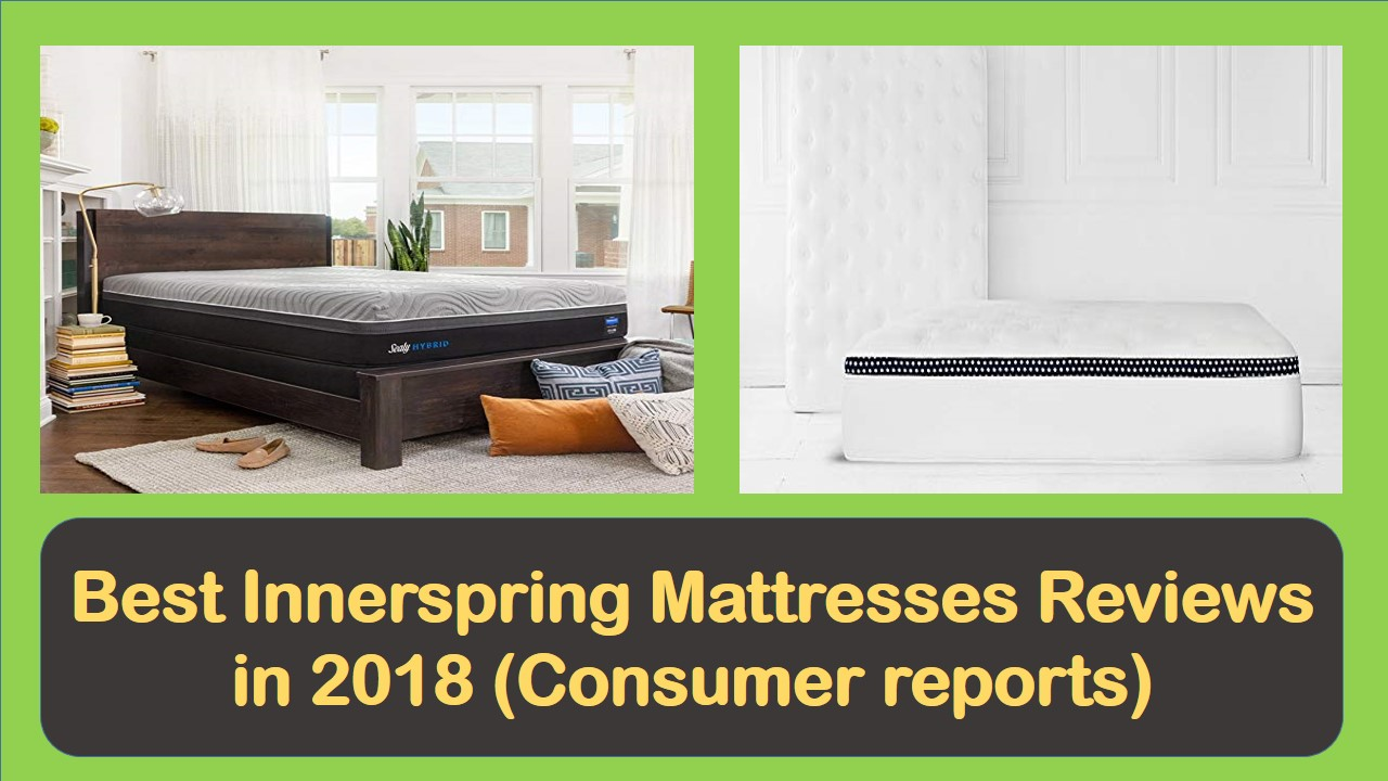The Best Innerspring Mattresses Reviews Of 2018 Consumer
