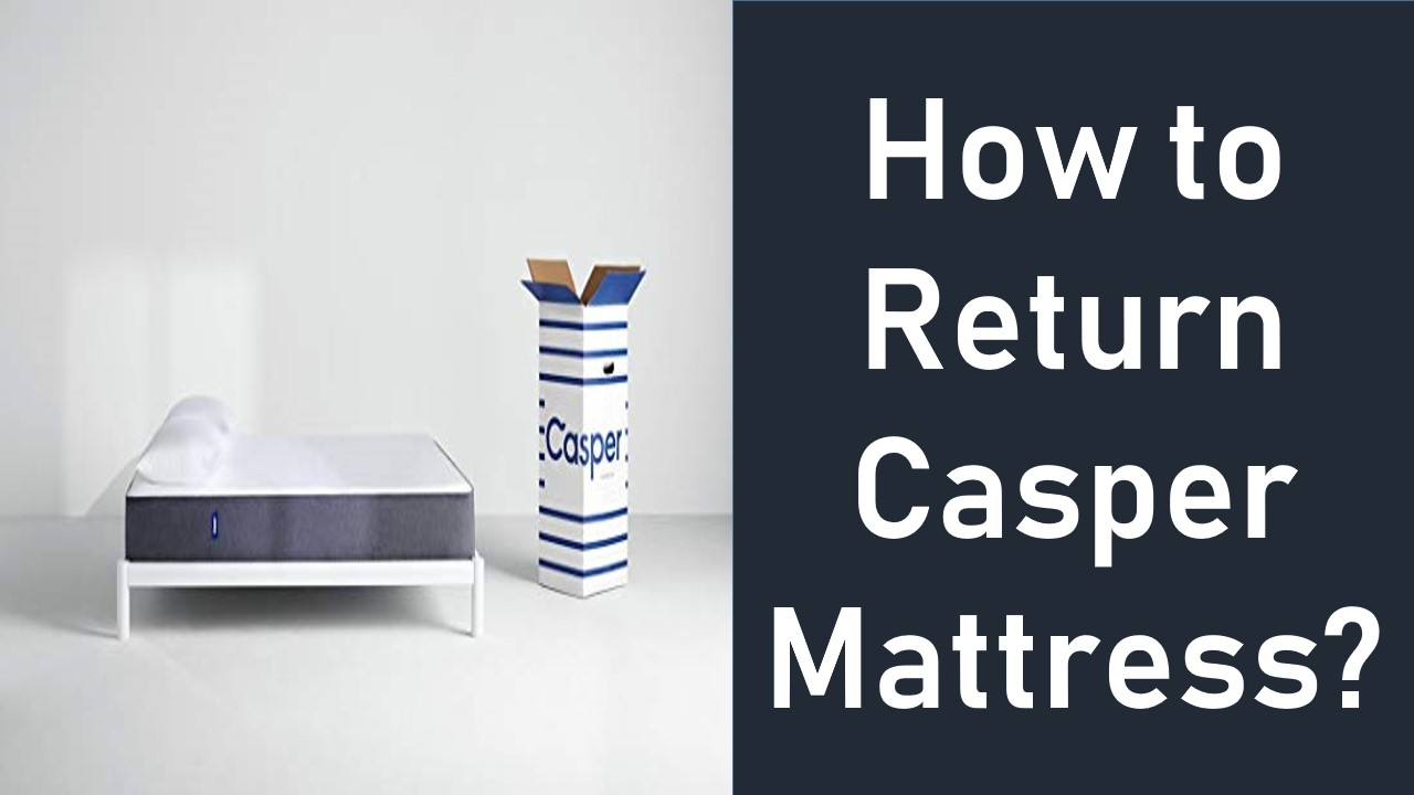 How to Return Casper Mattress