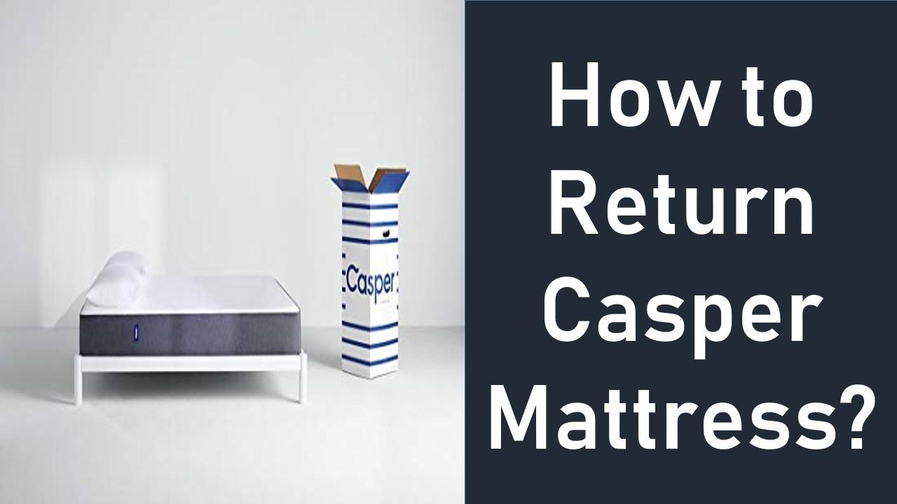 How to Return Casper Mattress