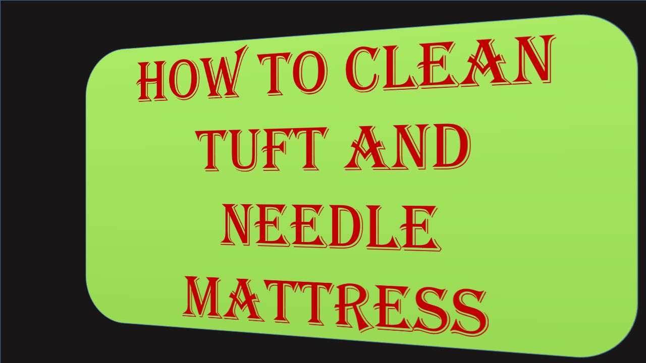 How to clean tuft and needle mattress
