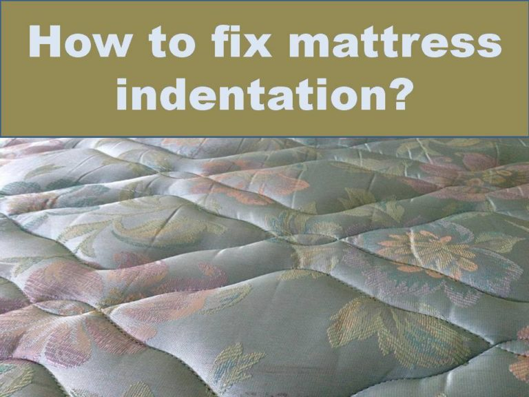 How to fix mattress indentation