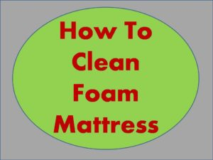 How to Clean Foam Mattress Surfaces(Easy 7 steps)