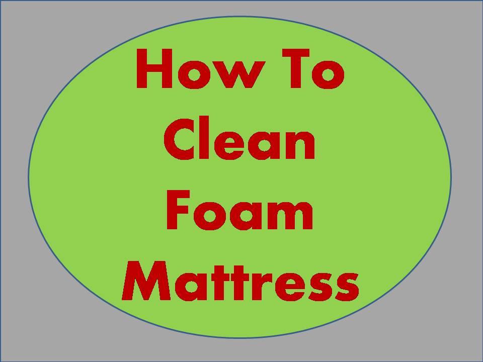 How to Clean Foam Mattress