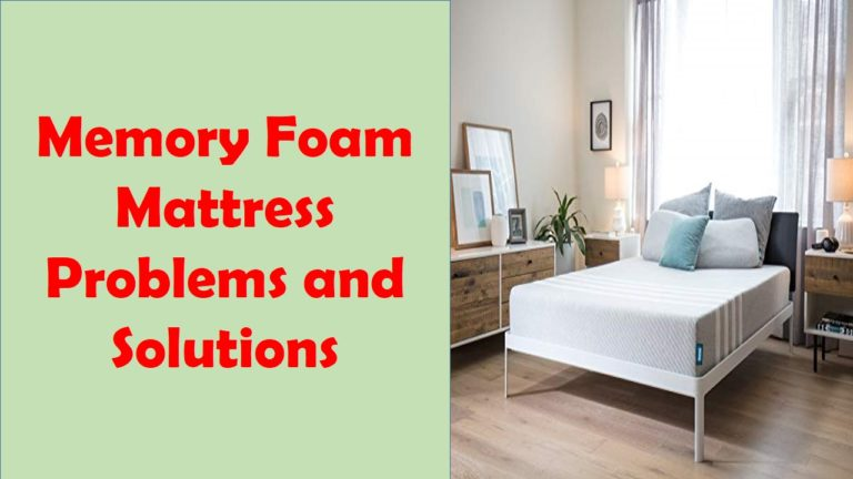 Memory Foam Mattress Problems and Solutions