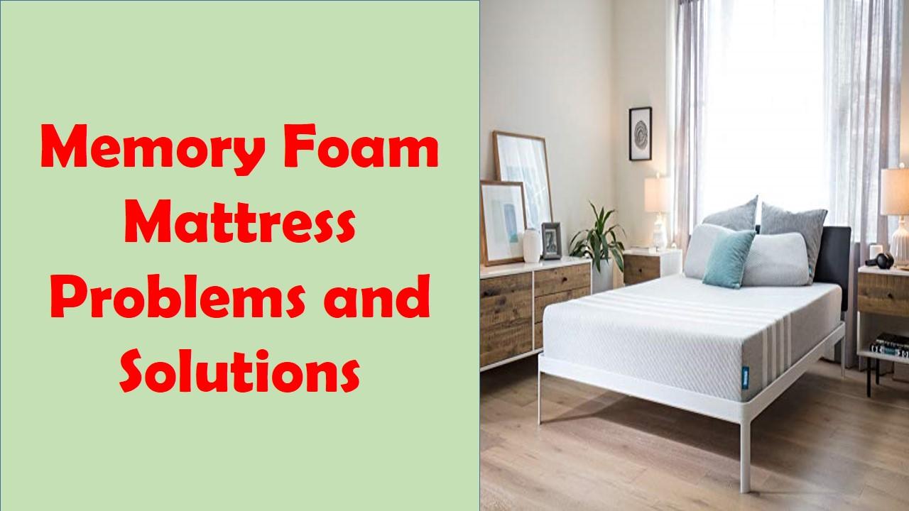 Memory Foam Mattress Problems And Solutions Mattress Ever