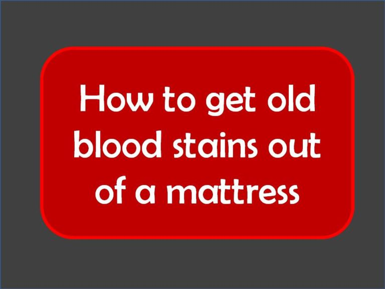 How to get old blood stains out of a mattress
