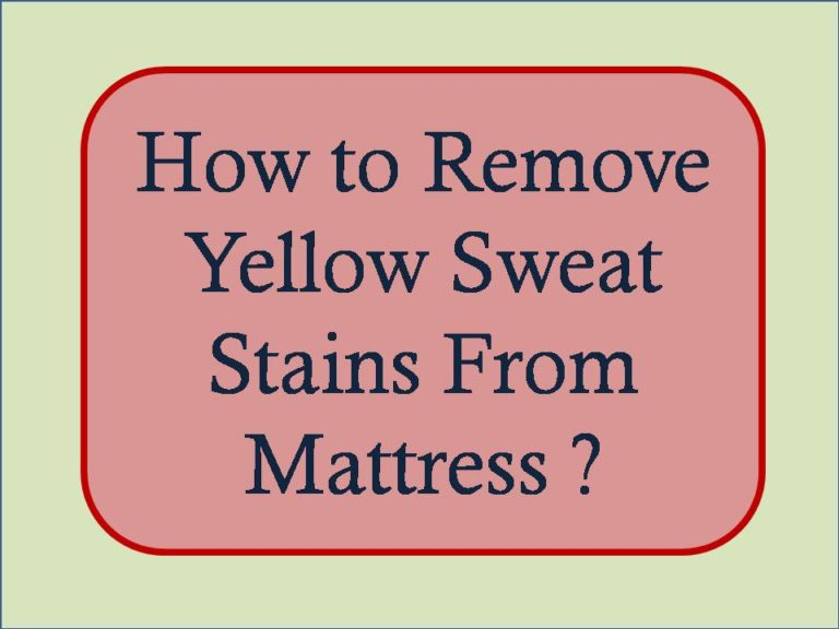 Remove Yellow Sweat Stains From Mattress