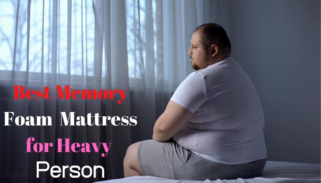 Best Memory Foam Mattress for Heavy Person