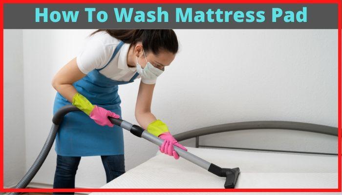 How to wash mattress pad