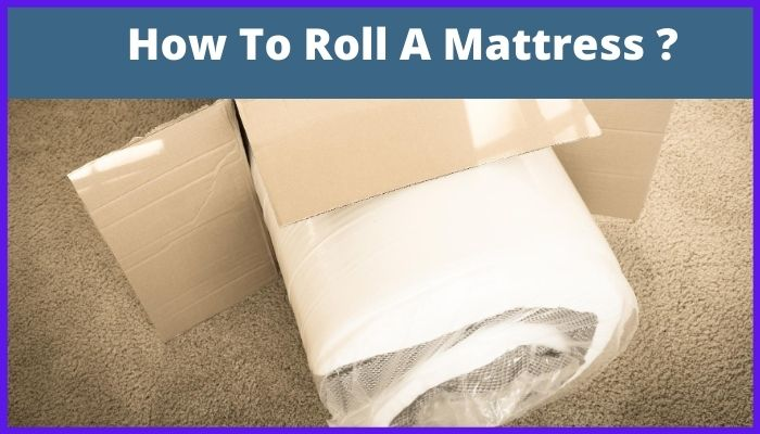 how to roll a mattress
